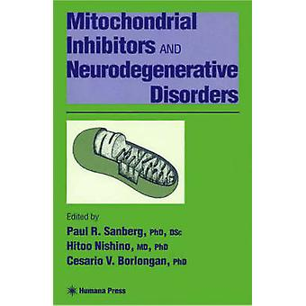 Mitochondrial Inhibitors and Neurodegenerative Disorders by Sanberg & Paul R.