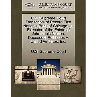U.S. Supreme Court Transcripts of Record First National Bank of Chicago as Executor of the Estate of John Louis Nelson Deceased Petitioner v. United Air Lines Inc. by U.S. Supreme Court