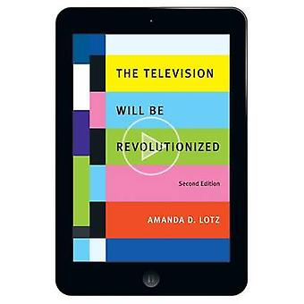 The Television Will Be Revolutionized Second Edition by Lotz & Amanda D.