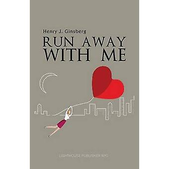 RUN AWAY WITH ME Stories of Love and Latitudes by Ginsberg & Henry J