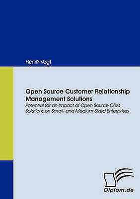 Open Source Customer Relationship Management Solutions by Vogt & Henrik