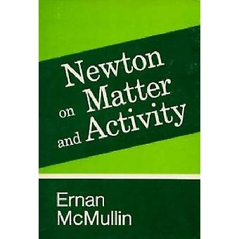 Newton on Matter and Activity (New edition) by Ernan McMullin - 97802