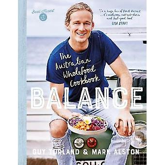 Balance - The Australian Wholefood Cookbook by Balance - The Australian