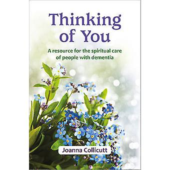 Thinking of You - A Resource for the Spiritual Care of People with Dem