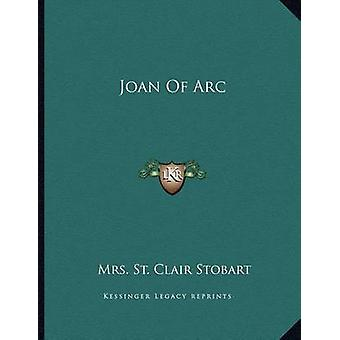 Joan of Arc by Mrs St Clair Stobart - 9781163058237 Book
