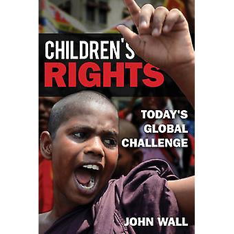 Children's Rights - Today's Global Challenge by John Wall - 9781442249