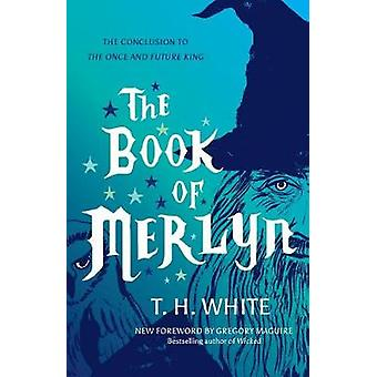 The Book of Merlyn - The Conclusion to The Once and Future King by The