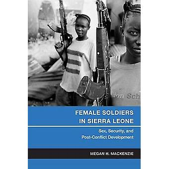 Female Soldiers in Sierra Leone - Sex - Security - and Post-Conflict D