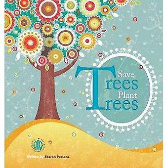 Save Trees Plant Trees by Sharon Parsons - 9781776500567 Book