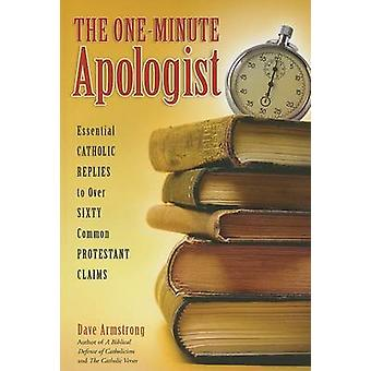 The One-Minute Apologist - Essential Catholic Replies to Over Sixty Co