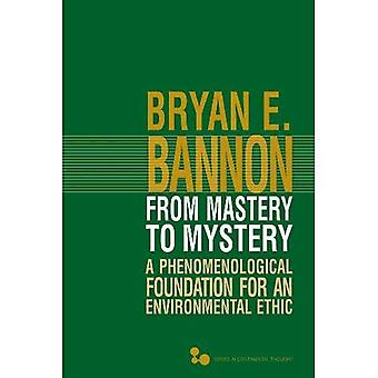 Fra beherskelse mysterium: et fænomenologisk grundlag for en miljømæssig etik (serie i kontinentalt tanke...