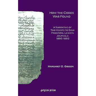 How the Codex Was Found A Narrative of Two Visits to Sinai from Mrs. Lewiss Journals 18921893 by Gibson & Margaret Dunlop