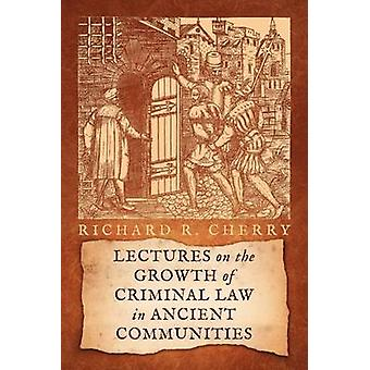 Lectures on the Growth of Criminal Law in Ancient Communities by Cherry & Richard R.