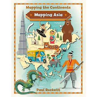 Mapping Asia by Paul Rockett