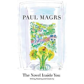 The Novel Inside You Writing Reading and Creativity by Magrs & Paul