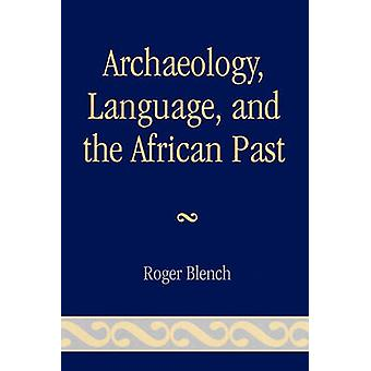 Archaeology Language and the African Past by Roger Blench