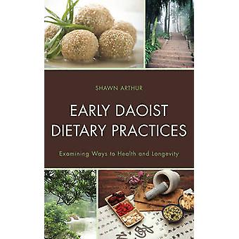 Early Daoist Dietary Practices Examining Ways to Health and Longevity by Arthur