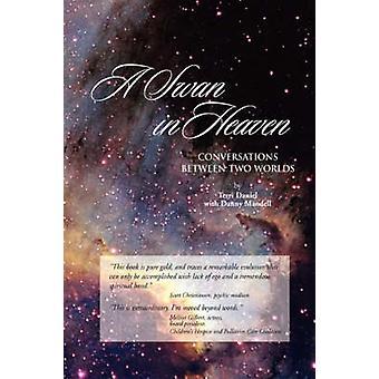 A Swan in Heaven Conversations Between Two Worlds by Daniel & Terri