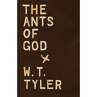 The Ants of God by Tyler & W. T.