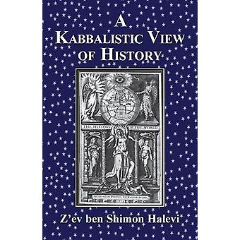 A Kabbalistic View of History by Halevi & Zev ben Shimon