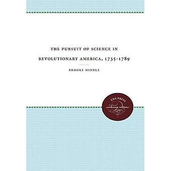 The Pursuit of Science in Revolutionary America 17351789 by Hindle & Brooke