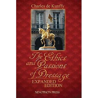 The Ethics and Passions of Dressage by De Kunffy & Charles