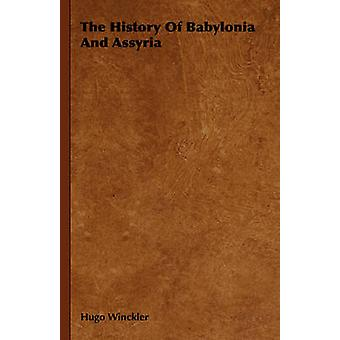 The History Of Babylonia And Assyria by Winckler & Hugo