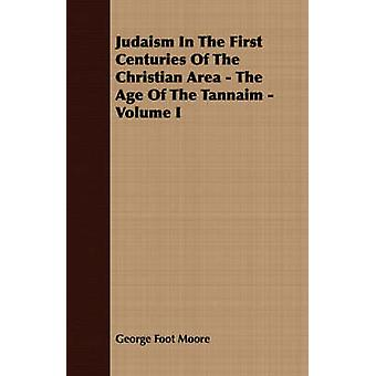 Judaism In The First Centuries Of The Christian Area  The Age Of The Tannaim  Volume I by Moore & George Foot