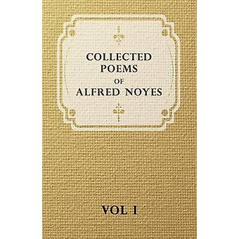 Collected Poems of Alfred Noyes  Vol I by Noyes & Alfred