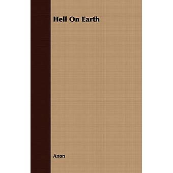 Hell On Earth by Anon