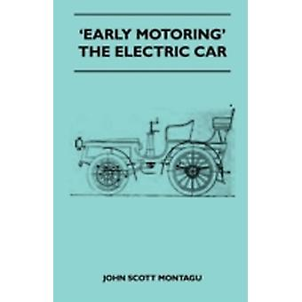 Early Motoring  The Electric Car by Montagu & John Scott