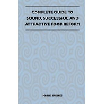 Complete Guide To Sound Successful And Attractive Food Reform by Baines & Maud