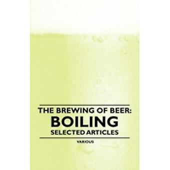 The Brewing of Beer Boiling  Selected Articles by Various