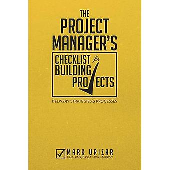 The Project Managers Checklist for Building Projects Delivery Strategies  Processes by Urizar & Mark