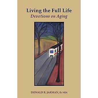 Living the Full Life  Devotions on Aging by Jarman & Donald R.