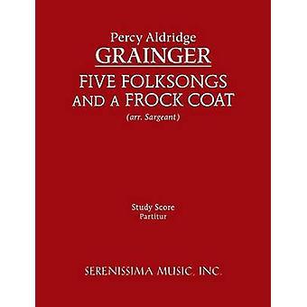 Five Folksongs and a Frock Coat  Study Score by Grainger & Percy Aldridge