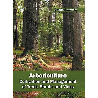 Arboriculture Cultivation and Management of Trees Shrubs and Vines by Crawford & Suede