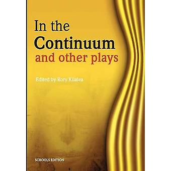 In the Continuum and Other Plays by Kilalea & Rory