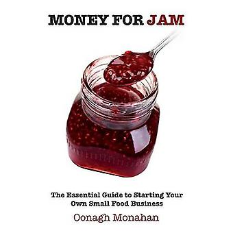 Money for Jam The Essential Guide to Starting Your Own Small Food Business by Monahan & Oonagh