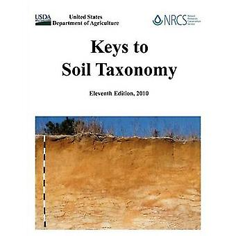 Keys to Soil Taxonomy Eleventh Edition by U. S. Department of Agriculture