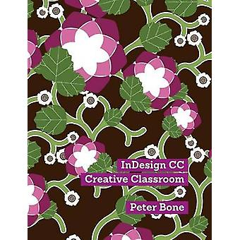 InDesign CC Creative Classroom by Peter & Bone