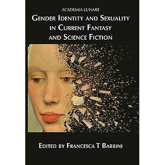Gender Identity and Sexuality in Current Fantasy and Science Fiction by Barbini & Francesca T