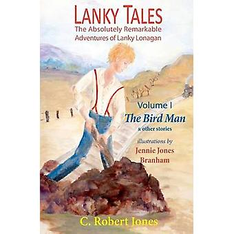 Lanky Tales Vol. I The Bird Man  Other Stories by Jones & C. Robert