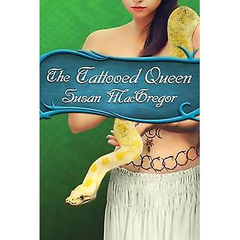 The Tattooed Queen The Tattooed Witch Trilogy Book 3 by MacGregor & Susan