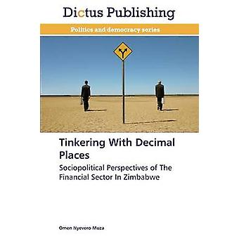 Tinkering With Decimal Places by Muza Omen Nyevero