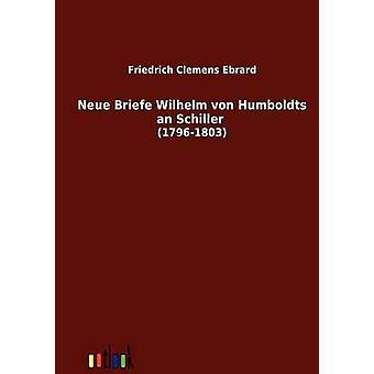 Neue Briefe Wilhelm von Humboldts un 17961803 de Schiller par Ebrard & Friedrich Clemens