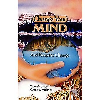 Change Your Mind  and Keep the Change Advanced NLP Submodalities Interventions by Andreas & Steve