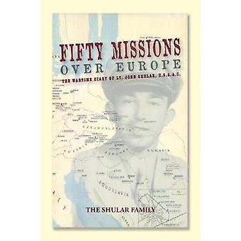 Fifty Missions over Europe The Wartime Diary of Lt. John Shular USAAC by The Shular Family