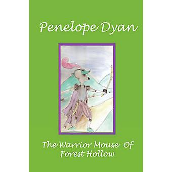 The Warrior Mouse Of Forest Hollow by Dyan & Penelope