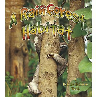 A Rainforest Habitat by Molly Aloian - Bobbie Kalman - 9780778729860